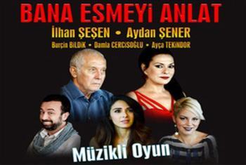Aydan �ener ve �lhan �e�en ile Bana Esme'yi Anlat tiyatro oyunu biletleri 56 TL yerine 29 TL!