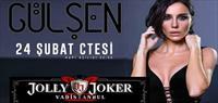 Gülşen Konseri 24 Şubat'ta Jolly Joker Vadistanbul Sahnesinde!
