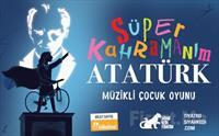 Çocuklarınız İçin Fantastik Bir Oyun 'Süper Kahramanım Atatürk' Müzikli Tiyatro Bileti 45 TL Yerine 29 TL