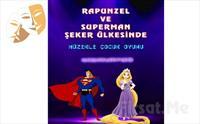 'Rapunzel ve Superman Şeker Ülkesinde' Müzikli Çocuk Tiyatrosu Bileti 30 TL yerine 19.90 TL