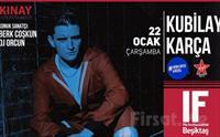 IF Performance Beşiktaş'ta 22 Ocak 'ta 'Kubilay Karça' Konser Bileti 45 TL yerine 36 TL