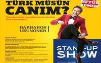 Barbaros Uzunöner'den 'Türk Müsün Canım?' Stand-Up Gösteri Bileti 45 TL yerine 27 TL